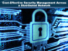 Cost-Effective Security Management Across A Distributed Network