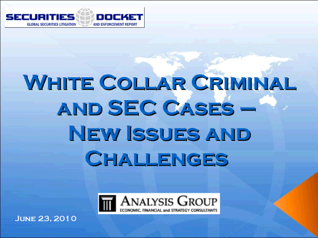 White Collar Criminal and SEC Cases - New Issues and Challenges