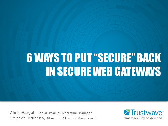 "6 Ways to Put ""Secure"" Back in Secure Web Gateways"