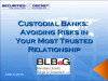 Custodial Banks: Avoiding Risks in Your Most Trusted Relationship