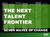 The Next Talent Frontier: Seven Waves of Change