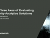 The Three Axes of Evaluating Security Analytics Solutions