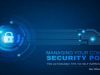 Managing Your Security Policy: 10 Actionable Tips to Help Improve Your Firm