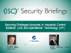 Securing Privileged Accts in Industrial Control Systems & Operational Technology