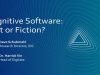 Cognitive Software: Fact or Fiction?