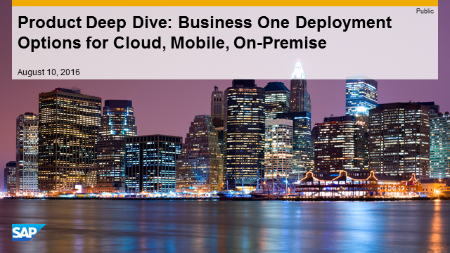 Deep Dive – SAP Business One Deployment Options for Cloud, Mobile, On-premise