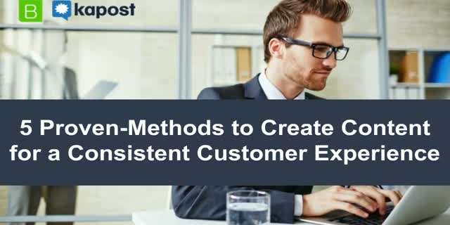 5 Proven-Methods to Create Content for a Consistent Customer Experience