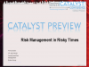 Catalyst Preview - Risk Management in Risky Times