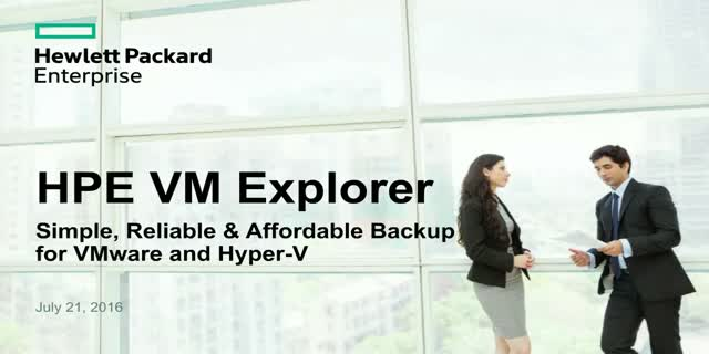 HPE VM Explorer: Simple, Reliable and Affordable Backup for VMware and Hyper-V