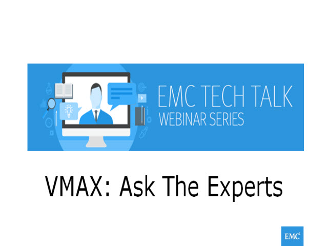 Tech Talk: VMAX Ask the Experts
