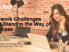 Network Challenges that Stand in the Way of Success