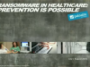 Preventing Ransomware in Healthcare
