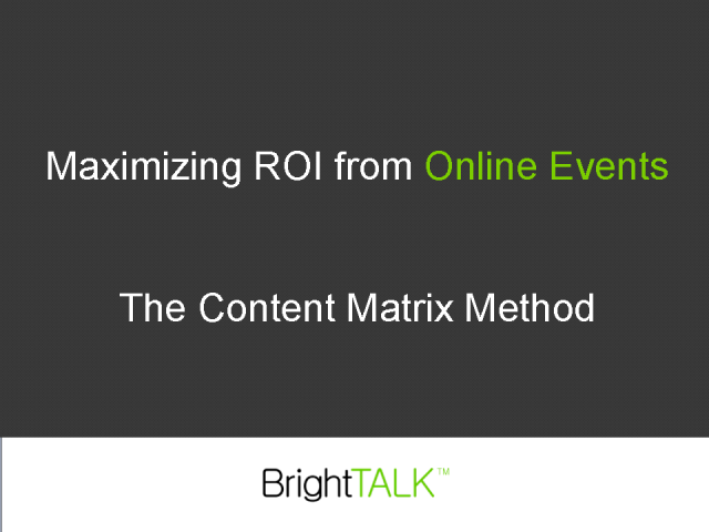 Maximizing ROI from Online Events : The Content Matrix Method