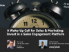 A Wake-Up Call for Sales & Marketing: Invest in a Sales Engagement Platform