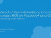 Stay Ahead of Retail Advertising Changes and Increase ROI on Facebook & Google
