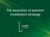 Evolution of pension investment strategy