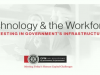 Technology & the Workforce: Investing in Government's Infrastructure