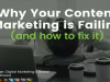 Why Your Content Marketing is Failing (and how to fix it)