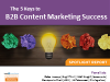 The 5 Keys to B2B Content Marketing Success