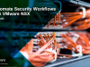 Micro-Segmentation Series: Automate Security Workflows with VMware NSX