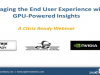 Managing the End User Experience with GPU-Powered Insights