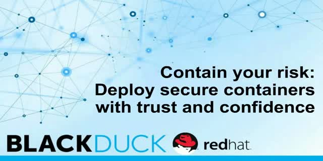 Contain your risk: Deploy secure containers with trust and confidence