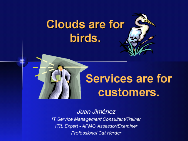Clouds are for Birds. Services are for Customers.