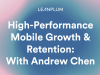 High Performance Mobile Growth & Retention: A Conversation with Andrew Chen