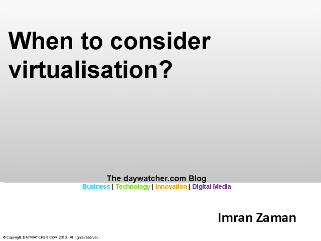 When To Consider Virtualization?