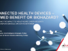 Connected Health Devices – Biomed Benefit or Biohazard?