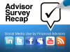 Advisor Survey Recap: Social Media Use by Financial Advisors