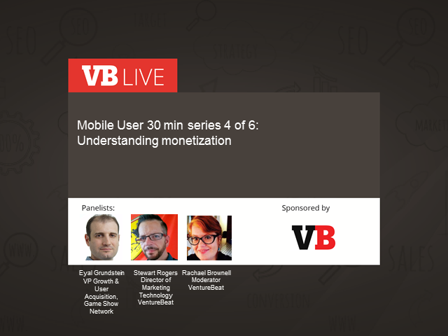Mobile User 30 min series 4 of 6:  Understanding monetization