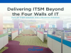 Delivering ITSM Beyond the Four Walls of IT