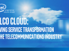 Telco Cloud: Driving Service Transformation in the Telecommunications Industry