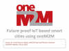 Future proof IoT based smart cities using oneM2M