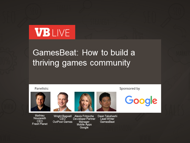 GamesBeat: How to build a thriving games community