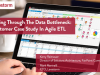 Breaking Through The Data Bottleneck: A Customer Case Study In Agile ETL