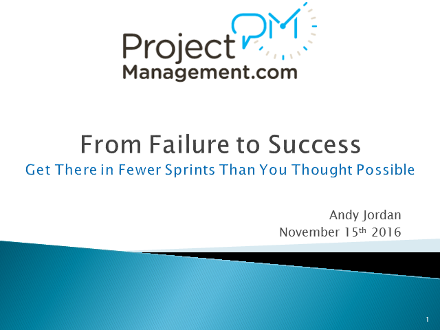 From Failure to Success – Get There in Fewer Sprints Than Thought Possible 1 PDU