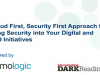 Security Approach to Baking Security into Your Digital and Cloud Initiatives