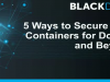 5 Ways to Secure Your Containers for Docker and Beyond