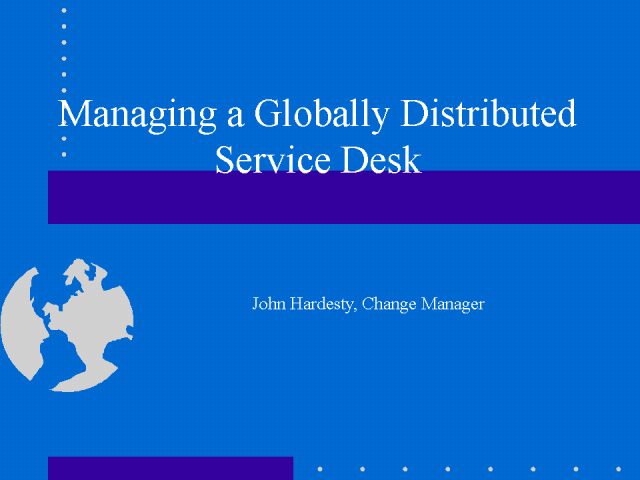 Managing a Globally Distributed Service Desk