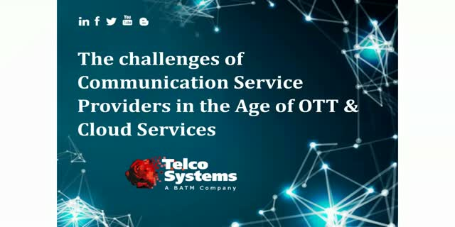 The challenges of the Communication Service Providers at the age of OTT & cloud