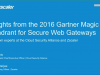 Insights from the 2016 Gartner Magic Quadrant for Secure Web Gateways