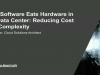 How Software Eats Hardware in the Datacenter: Reducing Cost and Complexity