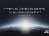 Privacy Law Changes are Looming – Do You Have a Game Plan?