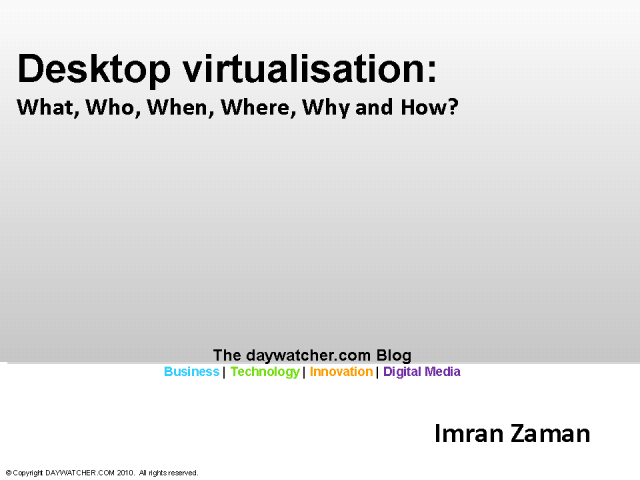 Desktop Virtualization - What, Who, When, Where, Why and How?