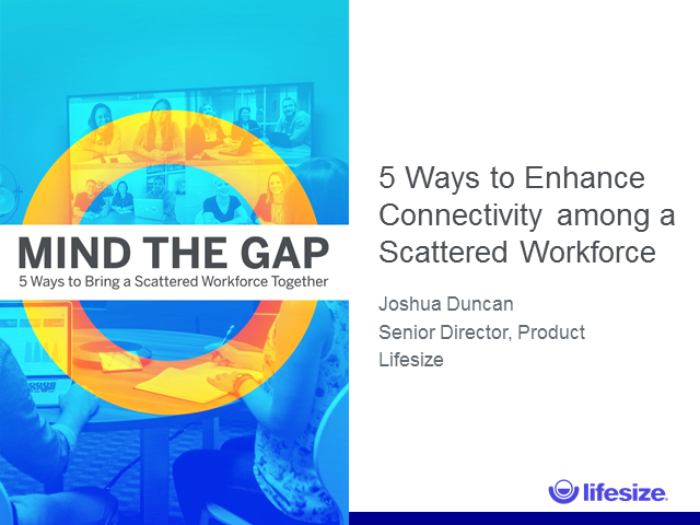 Mind the Gap — 5 Ways to Enhance Connectivity in a Scattered Workforce