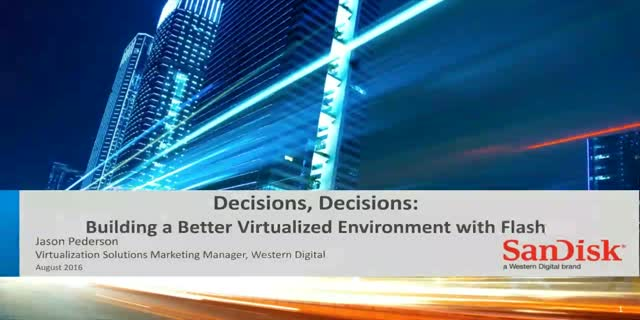 Decisions, Decisions: Building a Better Virtualized Environment with Flash
