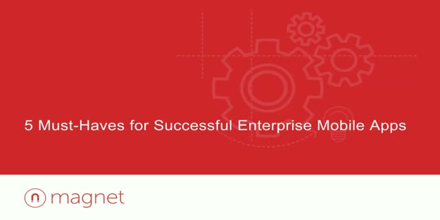 5 Must-Haves for Successful Enterprise Mobile Apps (Part 1)