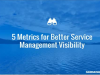 5 Metrics for Better Service Management Visibility